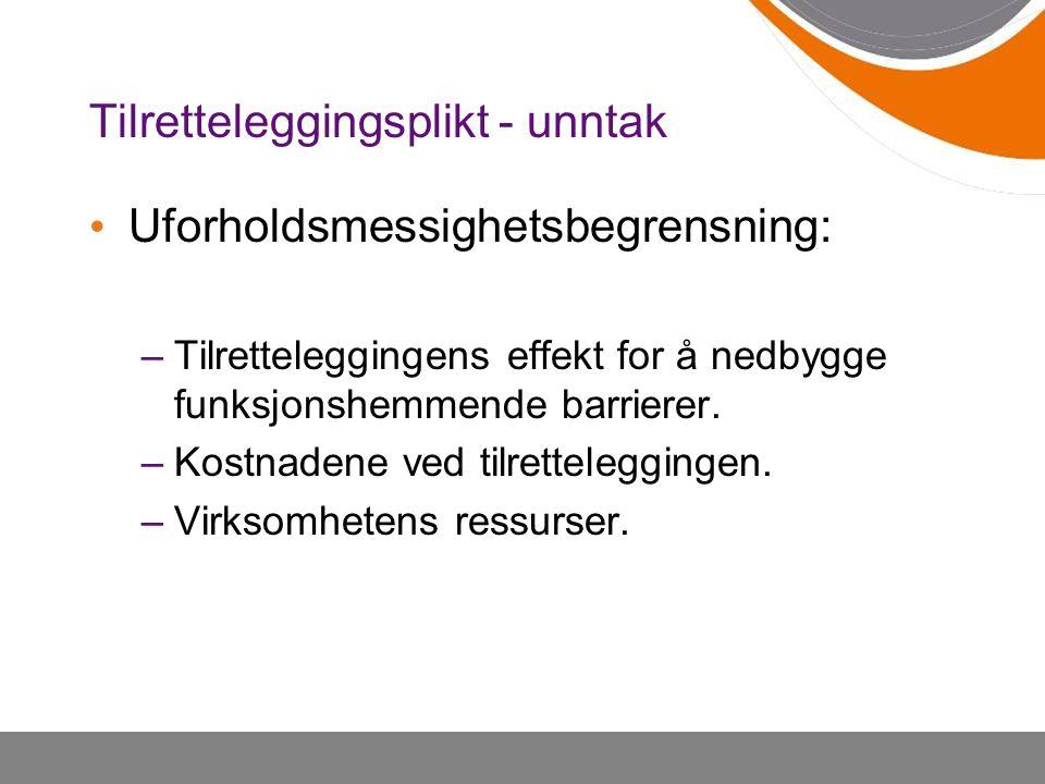 Tilretteleggingsplikt - unntak Uforholdsmessighetsbegrensning: –Tilretteleggingens effekt for å nedbygge funksjonshemmende barrierer.