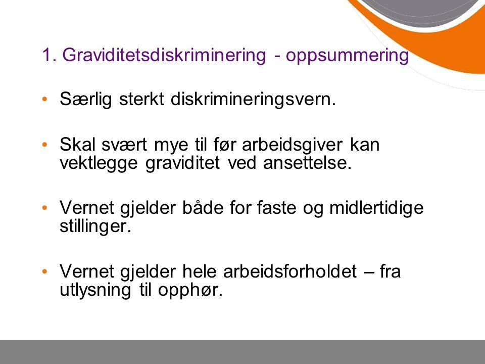 1. Graviditetsdiskriminering - oppsummering Særlig sterkt diskrimineringsvern.