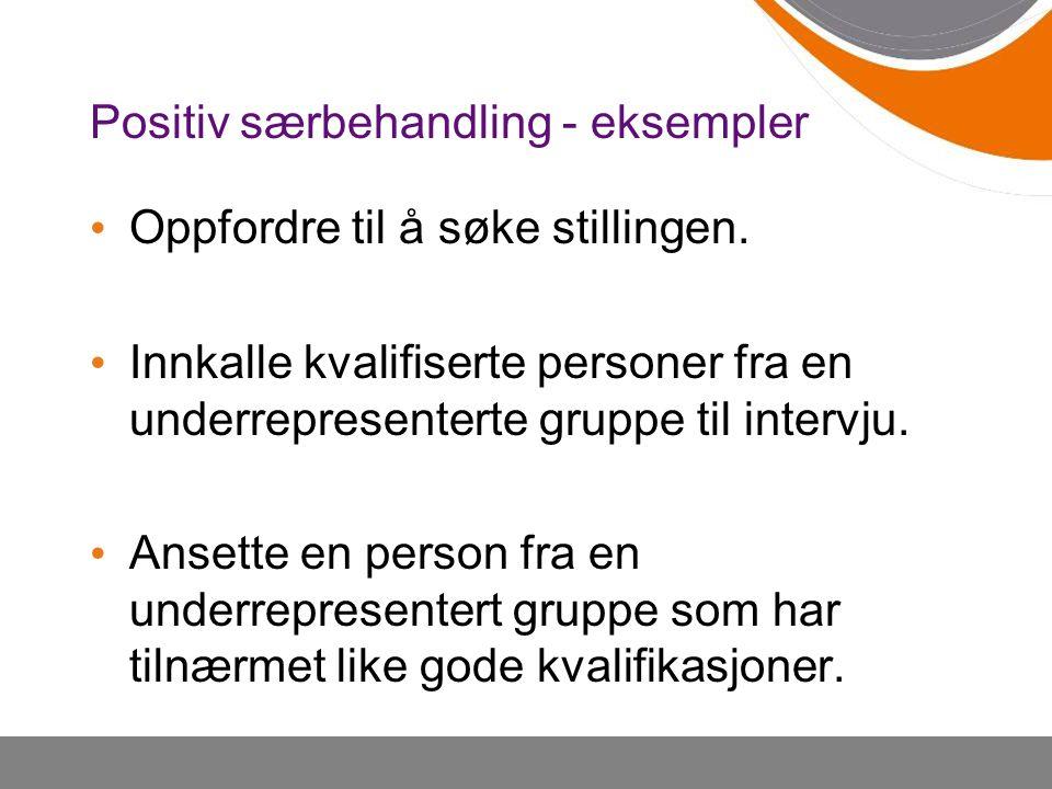 Positiv særbehandling - eksempler Oppfordre til å søke stillingen.