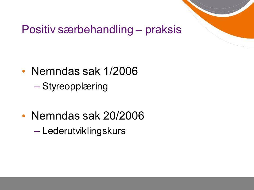 Positiv særbehandling – praksis Nemndas sak 1/2006 –Styreopplæring Nemndas sak 20/2006 –Lederutviklingskurs