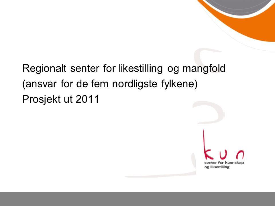 Regionalt senter for likestilling og mangfold (ansvar for de fem nordligste fylkene) Prosjekt ut 2011