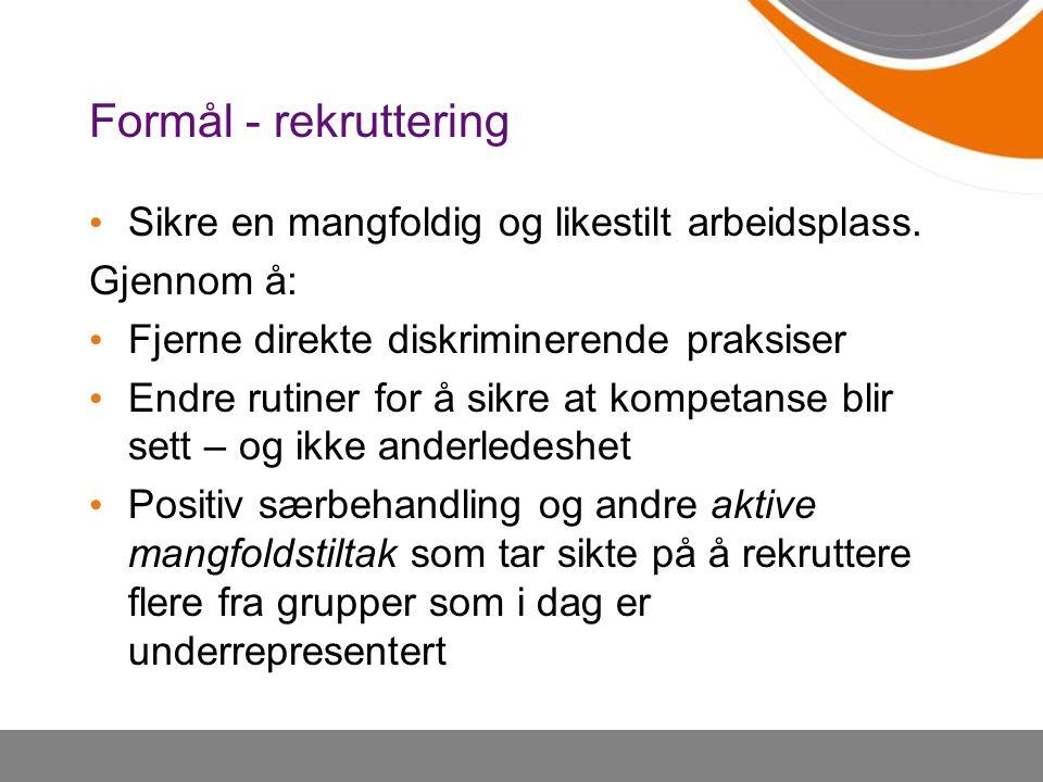 Formål - rekruttering Sikre en mangfoldig og likestilt arbeidsplass.