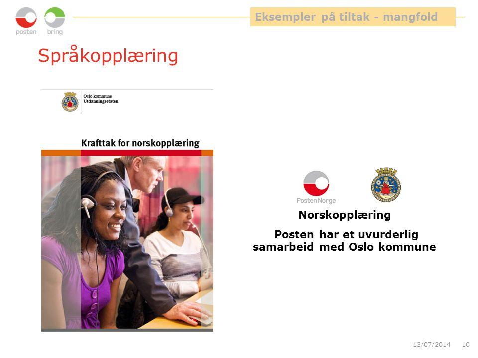 Språkopplæring 13/07/201410 Norskopplæring Posten har et uvurderlig samarbeid med Oslo kommune Eksempler på tiltak - mangfold