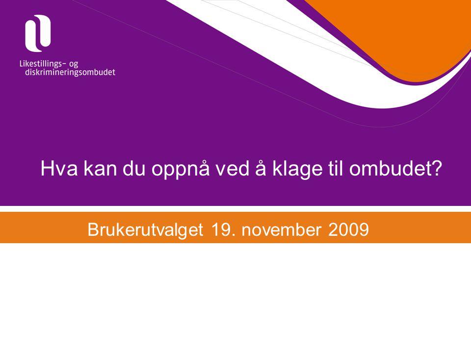 Hva kan du oppnå ved å klage til ombudet? Brukerutvalget 19. november 2009
