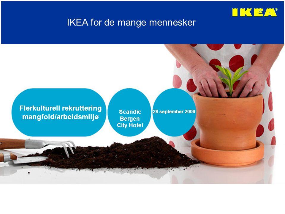 Flerkulturell rekruttering mangfold/arbeidsmiljø Scandic Bergen City Hotel 28.september 2009 IKEA for de mange mennesker