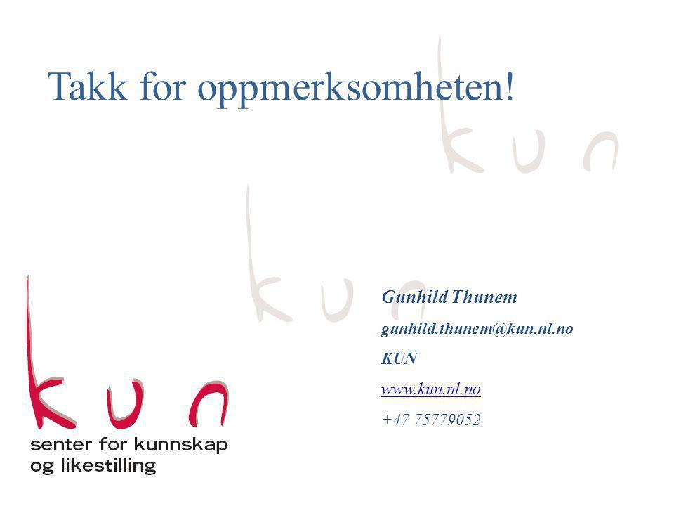 Gunhild Thunem gunhild.thunem@kun.nl.no KUN www.kun.nl.no +47 75779052 Takk for oppmerksomheten!
