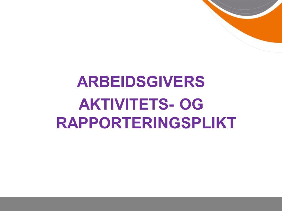 ARBEIDSGIVERS AKTIVITETS- OG RAPPORTERINGSPLIKT
