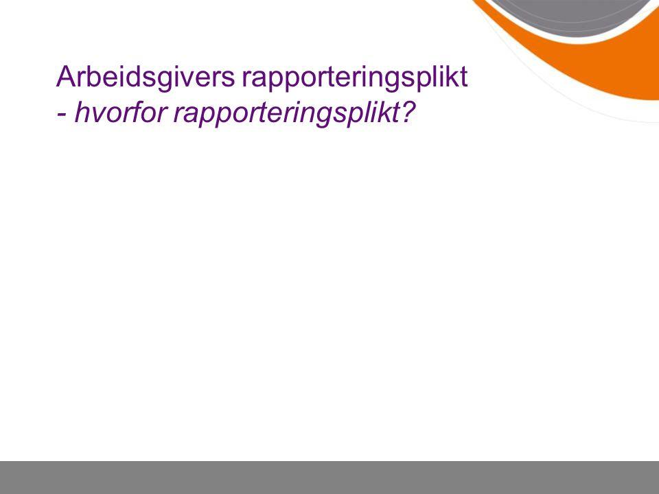 Arbeidsgivers rapporteringsplikt - hvorfor rapporteringsplikt?