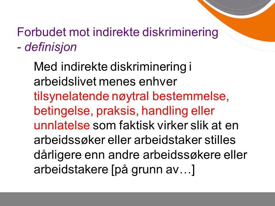 Forbudet mot indirekte diskriminering - definisjon Med indirekte diskriminering i arbeidslivet menes enhver tilsynelatende nøytral bestemmelse, beting