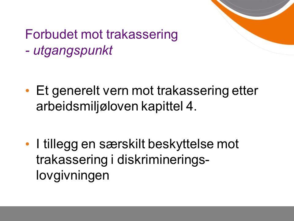 Et generelt vern mot trakassering etter arbeidsmiljøloven kapittel 4. I tillegg en særskilt beskyttelse mot trakassering i diskriminerings- lovgivning