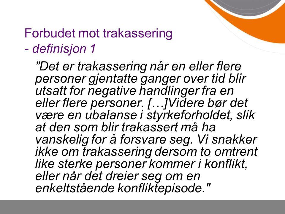 """Forbudet mot trakassering - definisjon 1 """"Det er trakassering når en eller flere personer gjentatte ganger over tid blir utsatt for negative handlinge"""