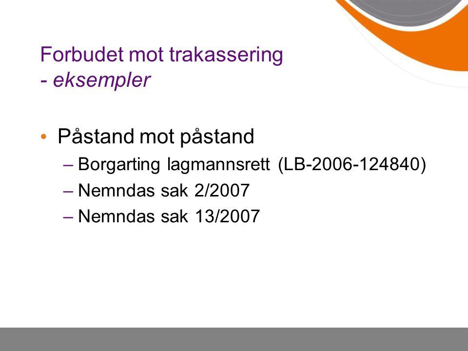 Forbudet mot trakassering - eksempler Påstand mot påstand –Borgarting lagmannsrett (LB-2006-124840) –Nemndas sak 2/2007 –Nemndas sak 13/2007