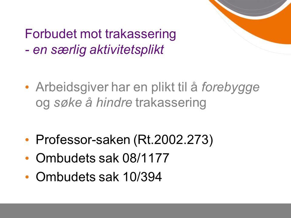 Forbudet mot trakassering - en særlig aktivitetsplikt Arbeidsgiver har en plikt til å forebygge og søke å hindre trakassering Professor-saken (Rt.2002