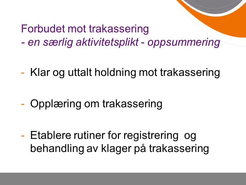 Forbudet mot trakassering - en særlig aktivitetsplikt - oppsummering -Klar og uttalt holdning mot trakassering -Opplæring om trakassering -Etablere ru