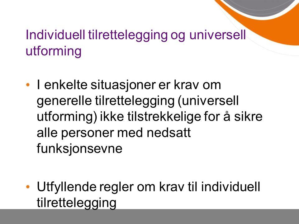 Individuell tilrettelegging og universell utforming I enkelte situasjoner er krav om generelle tilrettelegging (universell utforming) ikke tilstrekkel