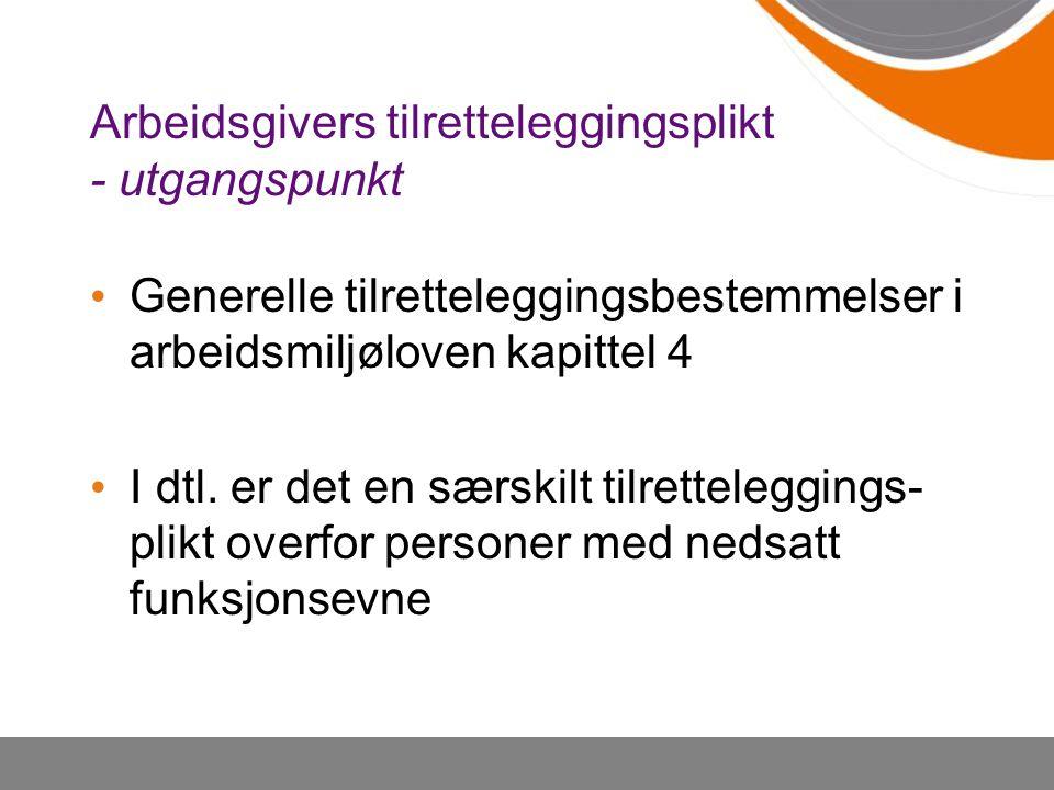 Arbeidsgivers tilretteleggingsplikt - utgangspunkt Generelle tilretteleggingsbestemmelser i arbeidsmiljøloven kapittel 4 I dtl. er det en særskilt til