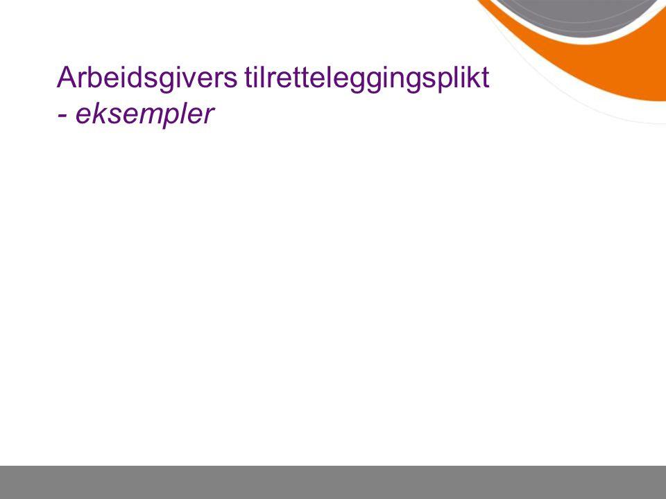 Arbeidsgivers tilretteleggingsplikt - eksempler