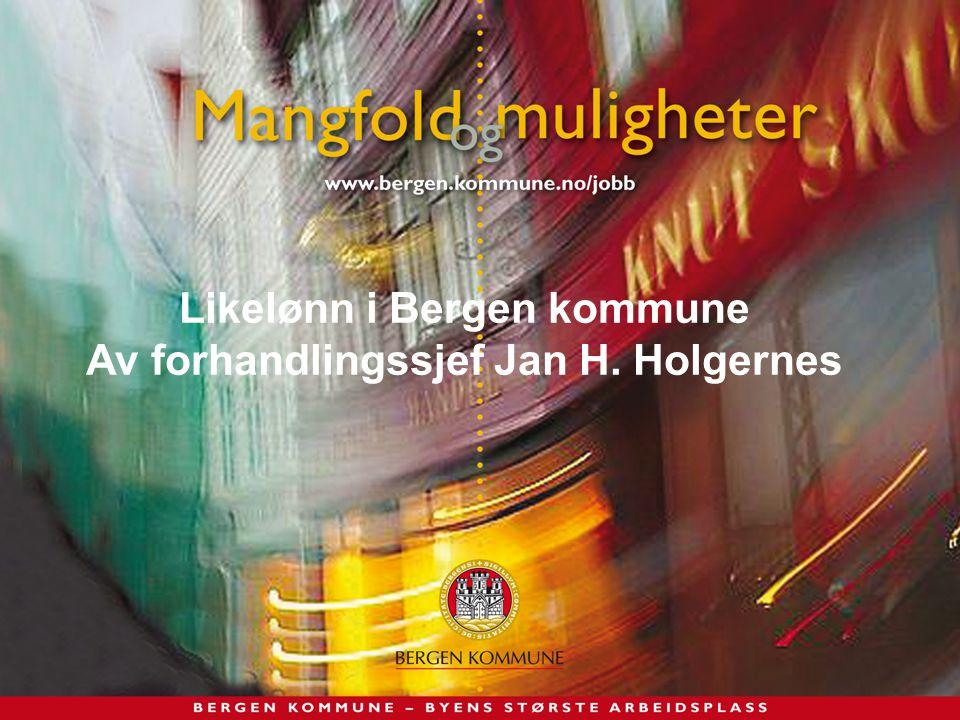 Likelønn i Bergen kommune Av forhandlingssjef Jan H. Holgernes