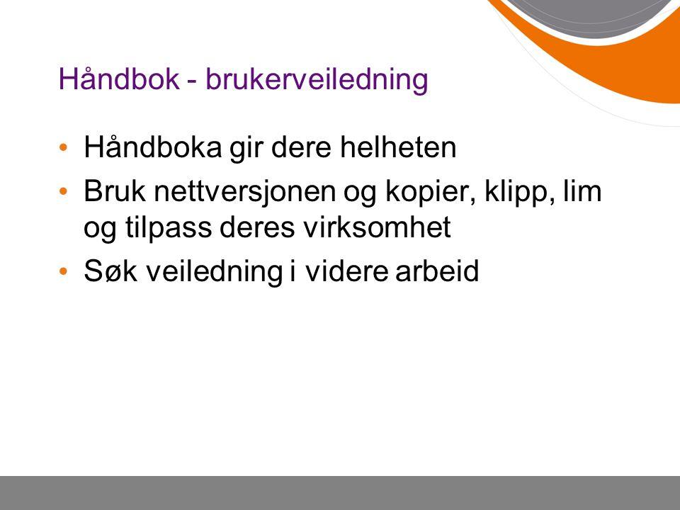 Håndbok - brukerveiledning Håndboka gir dere helheten Bruk nettversjonen og kopier, klipp, lim og tilpass deres virksomhet Søk veiledning i videre arb