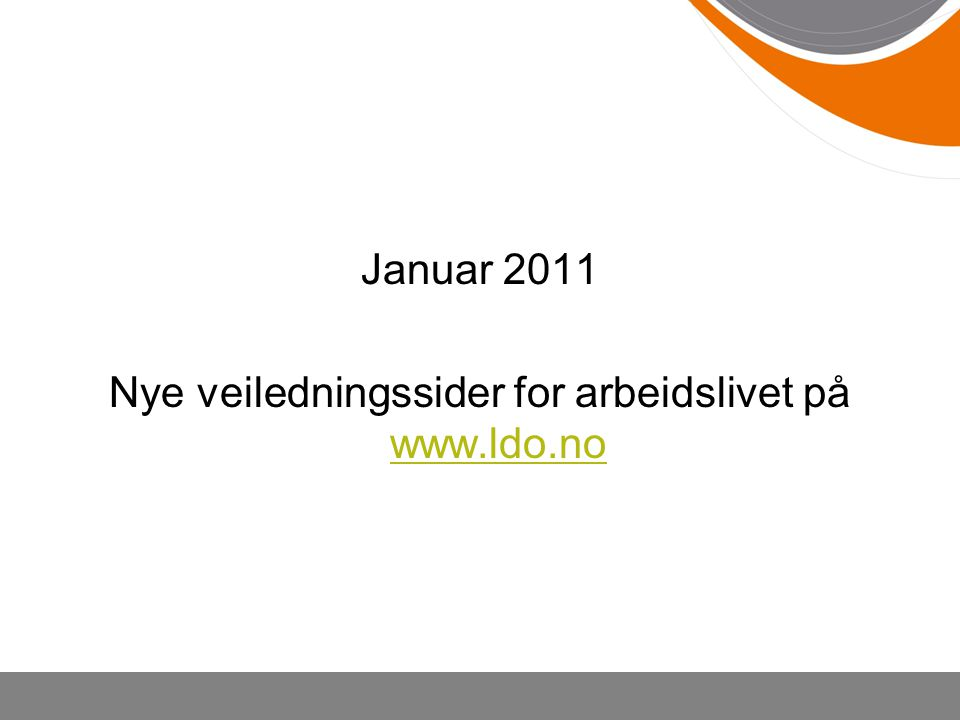 Januar 2011 Nye veiledningssider for arbeidslivet på www.ldo.no www.ldo.no