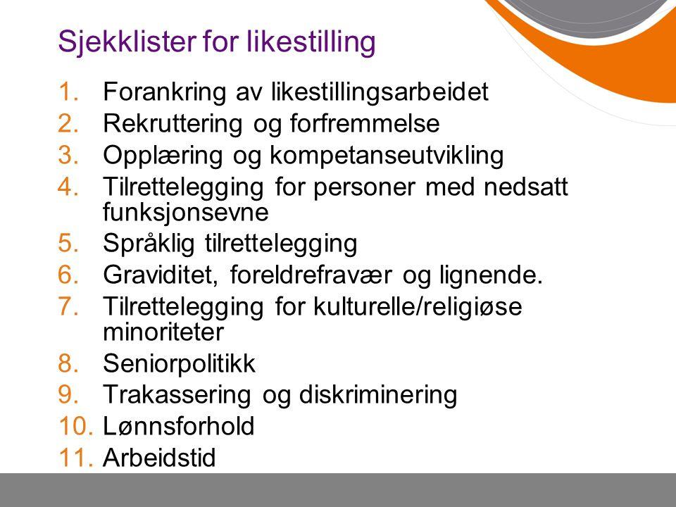 Sjekklister for likestilling 1.Forankring av likestillingsarbeidet 2.Rekruttering og forfremmelse 3.Opplæring og kompetanseutvikling 4.Tilrettelegging
