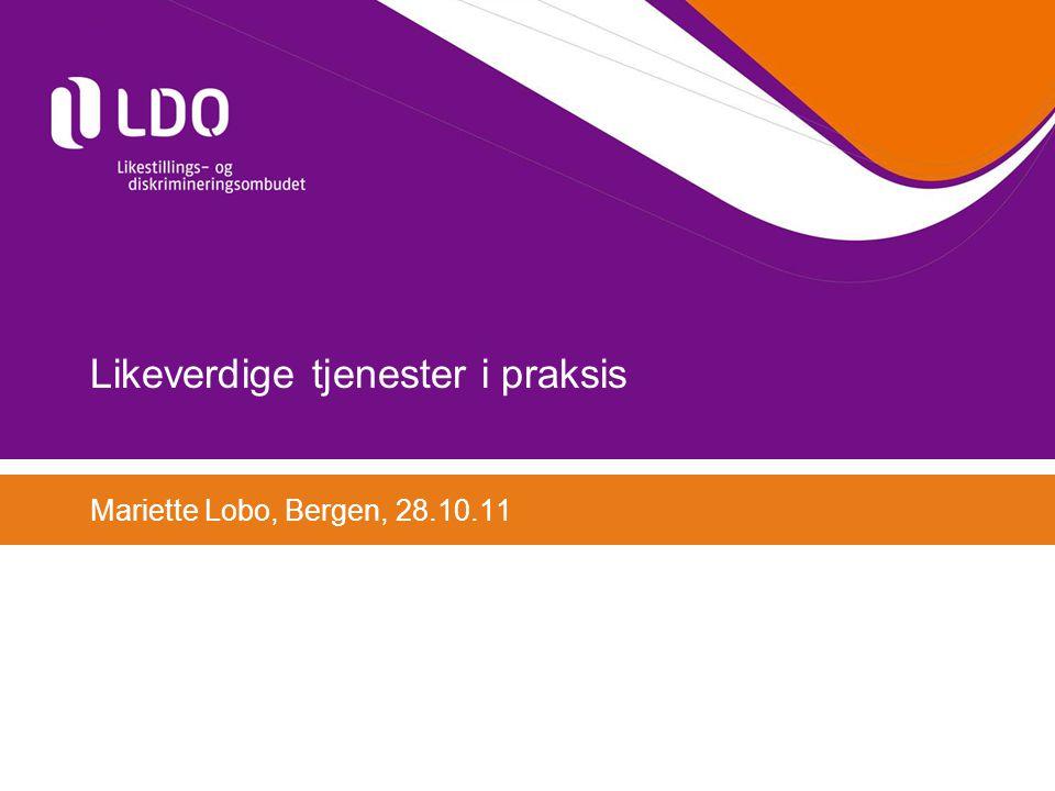 Likeverdige tjenester i praksis Mariette Lobo, Bergen, 28.10.11