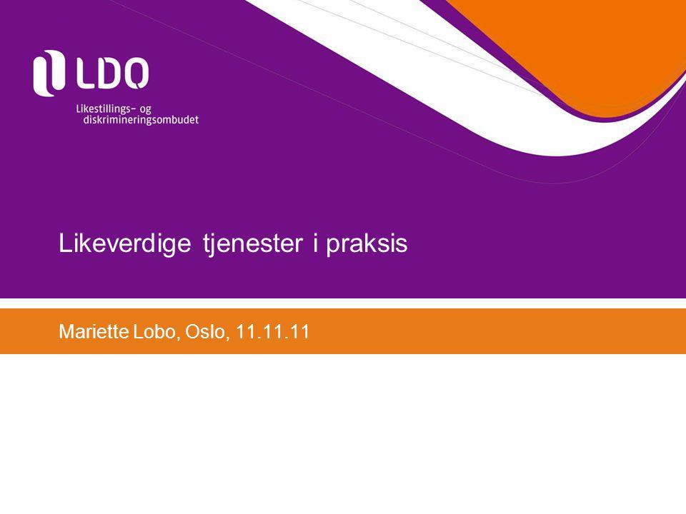 Likeverdige tjenester i praksis Mariette Lobo, Oslo, 11.11.11