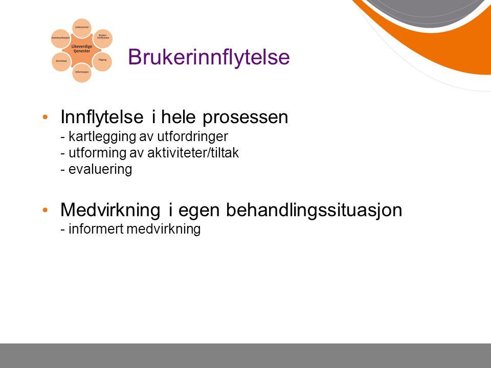 Brukerinnflytelse Innflytelse i hele prosessen - kartlegging av utfordringer - utforming av aktiviteter/tiltak - evaluering Medvirkning i egen behandl