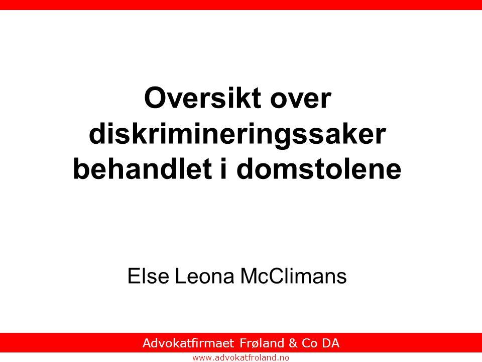 www.advokatfroland.no Advokatfirmaet Frøland & Co DA Oversikt over diskrimineringssaker behandlet i domstolene Else Leona McClimans