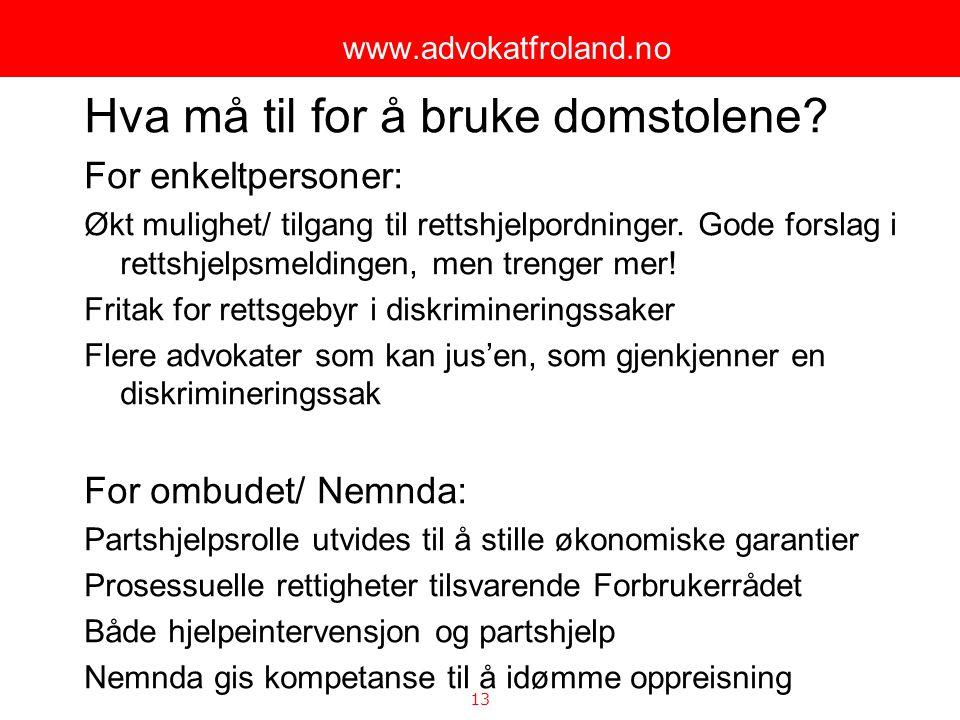 13 www.advokatfroland.no Hva må til for å bruke domstolene? For enkeltpersoner: Økt mulighet/ tilgang til rettshjelpordninger. Gode forslag i rettshje