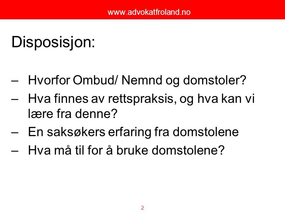 3 www.advokatfroland.no To-sporet system: Ombud/ Nemnd og/ eller domstol Forvaltningssystem vs rettshåndhever 1.
