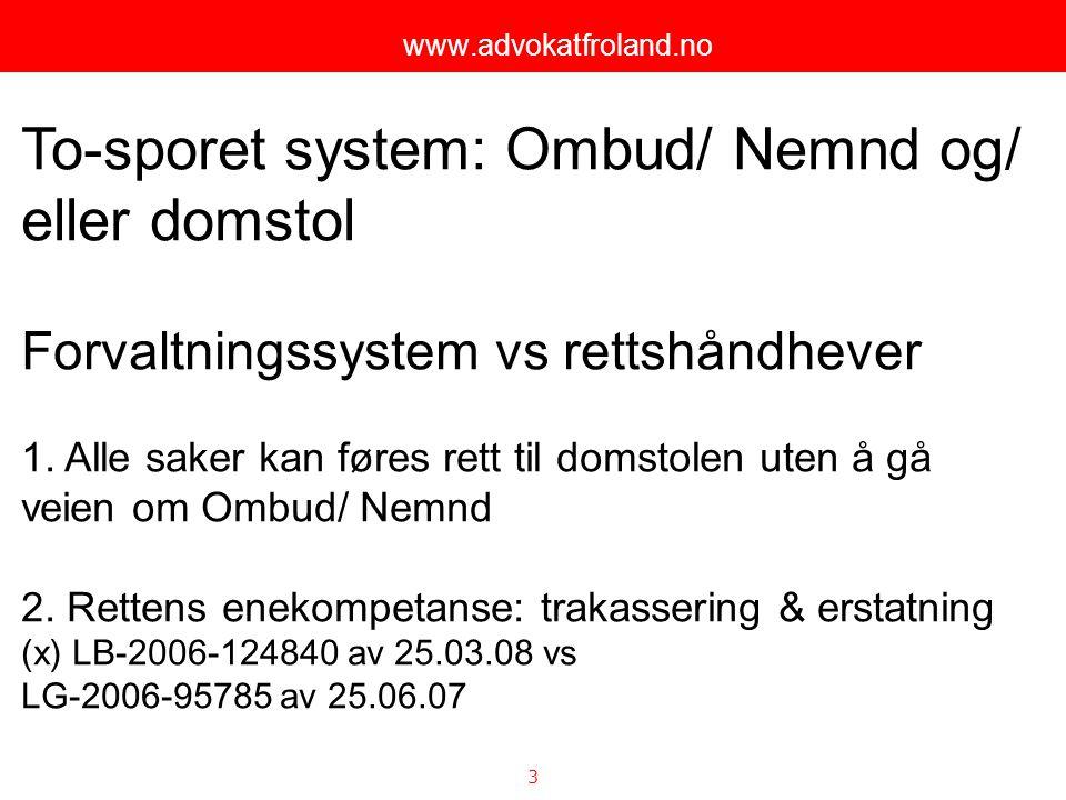 3 www.advokatfroland.no To-sporet system: Ombud/ Nemnd og/ eller domstol Forvaltningssystem vs rettshåndhever 1. Alle saker kan føres rett til domstol