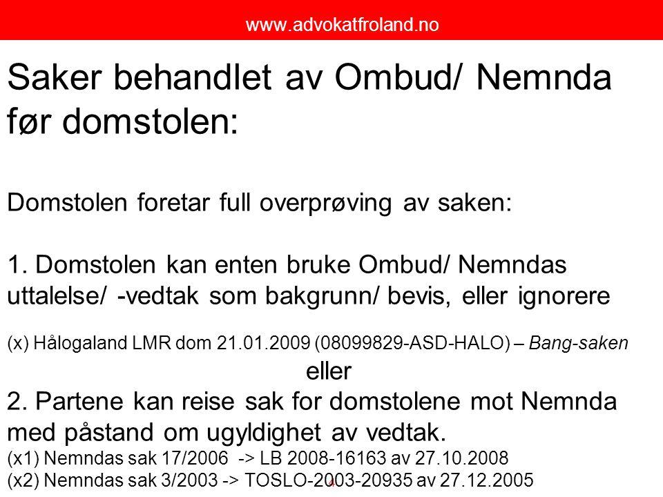 4 www.advokatfroland.no Saker behandlet av Ombud/ Nemnda før domstolen: Domstolen foretar full overprøving av saken: 1. Domstolen kan enten bruke Ombu