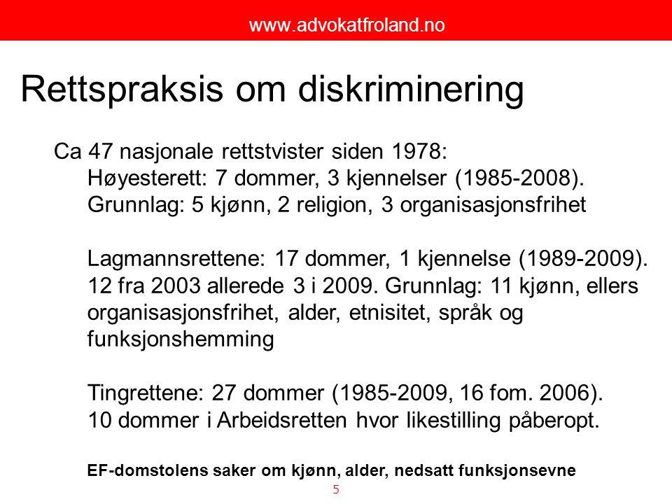 6 www.advokatfroland.no Hovedpunkter om sakstyper:  Kjønn som diskrimineringsgrunnlag, herunder seksuell trakassering  Forbigåelse ved tilsetting  Oppsigelsessaker: diskrimineringsgrunnlag i forhold til vurderingen av oppsigelsens saklighet, men  Gulating LG-2007-124516 av 03.03.2008  TNERO-2006-59832 av 06.10.2006  Oslo tingrett (upublisert) 06-158029TVI-OTIR/10 av 07.11.2007