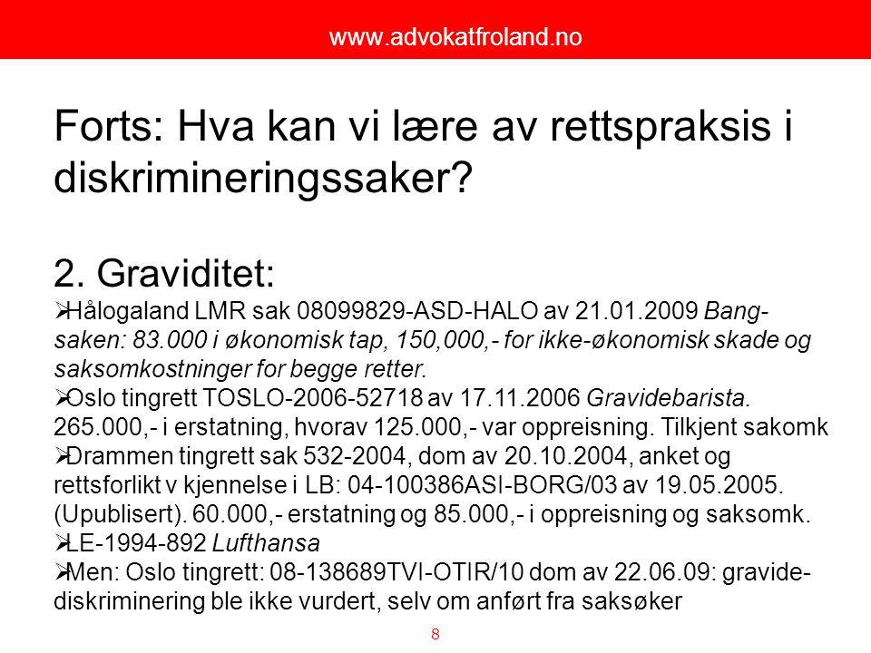 8 www.advokatfroland.no Forts: Hva kan vi lære av rettspraksis i diskrimineringssaker? 2. Graviditet:  Hålogaland LMR sak 08099829-ASD-HALO av 21.01.