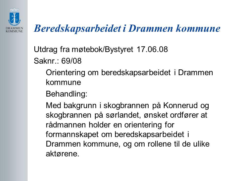 Beredskapsarbeidet i Drammen kommune Utdrag fra møtebok/Bystyret 17.06.08 Saknr.: 69/08 Orientering om beredskapsarbeidet i Drammen kommune Behandling