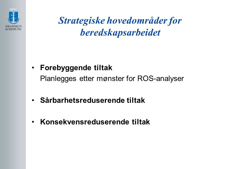 Strategiske hovedområder for beredskapsarbeidet Forebyggende tiltak Planlegges etter mønster for ROS-analyser Sårbarhetsreduserende tiltak Konsekvensr