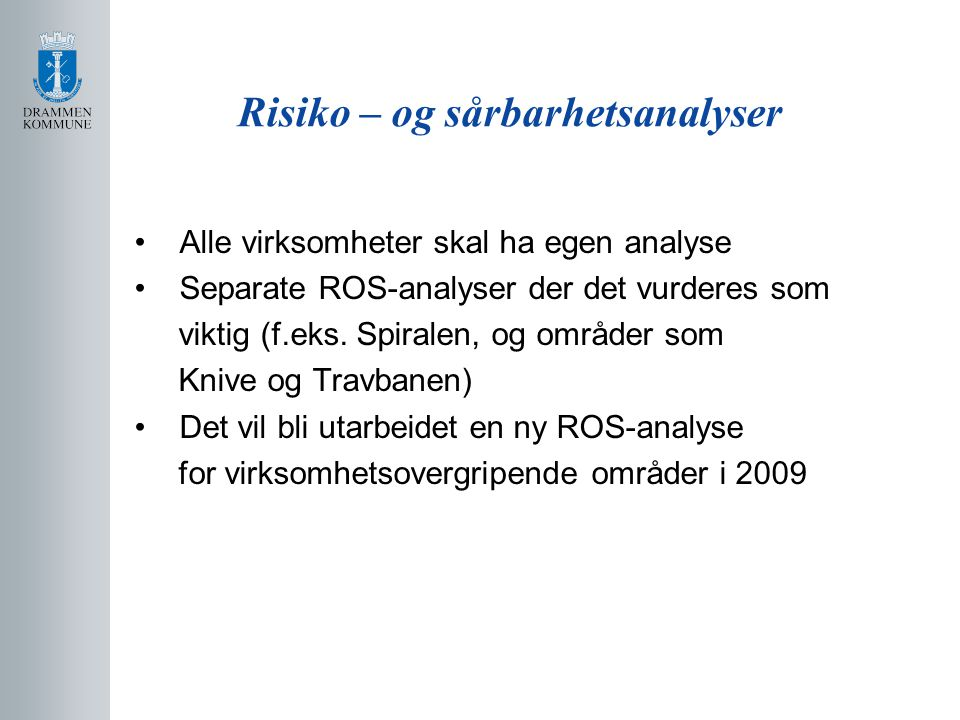 Risiko – og sårbarhetsanalyser Alle virksomheter skal ha egen analyse Separate ROS-analyser der det vurderes som viktig (f.eks. Spiralen, og områder s