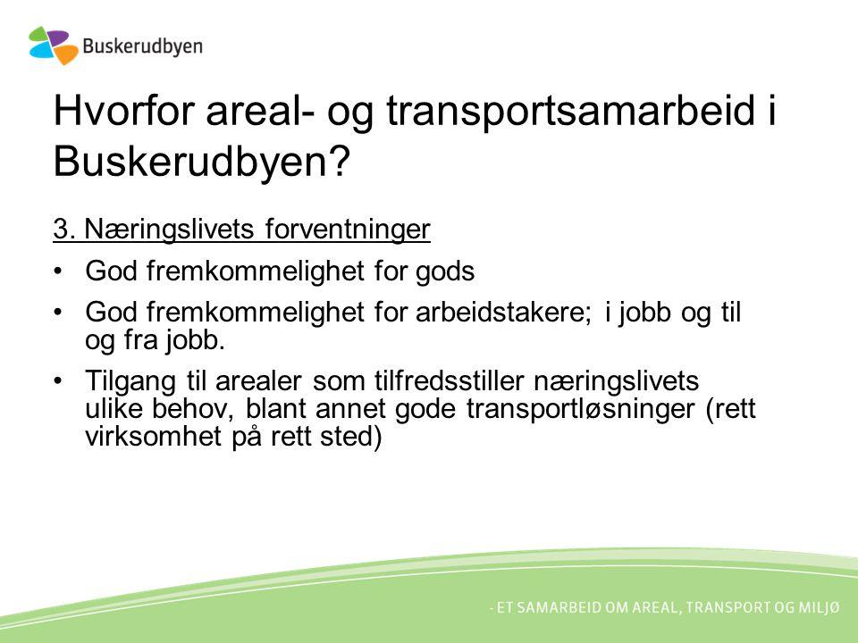 Hvorfor areal- og transportsamarbeid i Buskerudbyen? 3. Næringslivets forventninger God fremkommelighet for gods God fremkommelighet for arbeidstakere