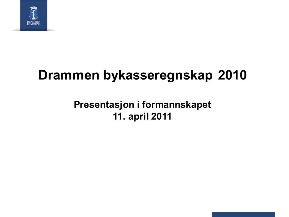 Drammen bykasseregnskap 2010 Presentasjon i formannskapet 11. april 2011