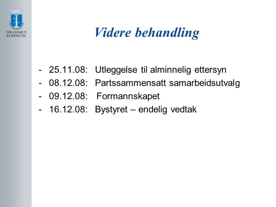 Videre behandling -25.11.08: Utleggelse til alminnelig ettersyn -08.12.08: Partssammensatt samarbeidsutvalg -09.12.08: Formannskapet -16.12.08: Bystyret – endelig vedtak