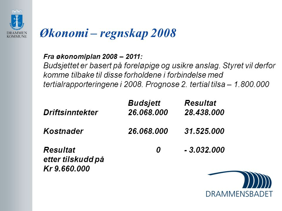 Økonomi – regnskap 2008 Fra økonomiplan 2008 – 2011: Budsjettet er basert på foreløpige og usikre anslag. Styret vil derfor komme tilbake til disse fo