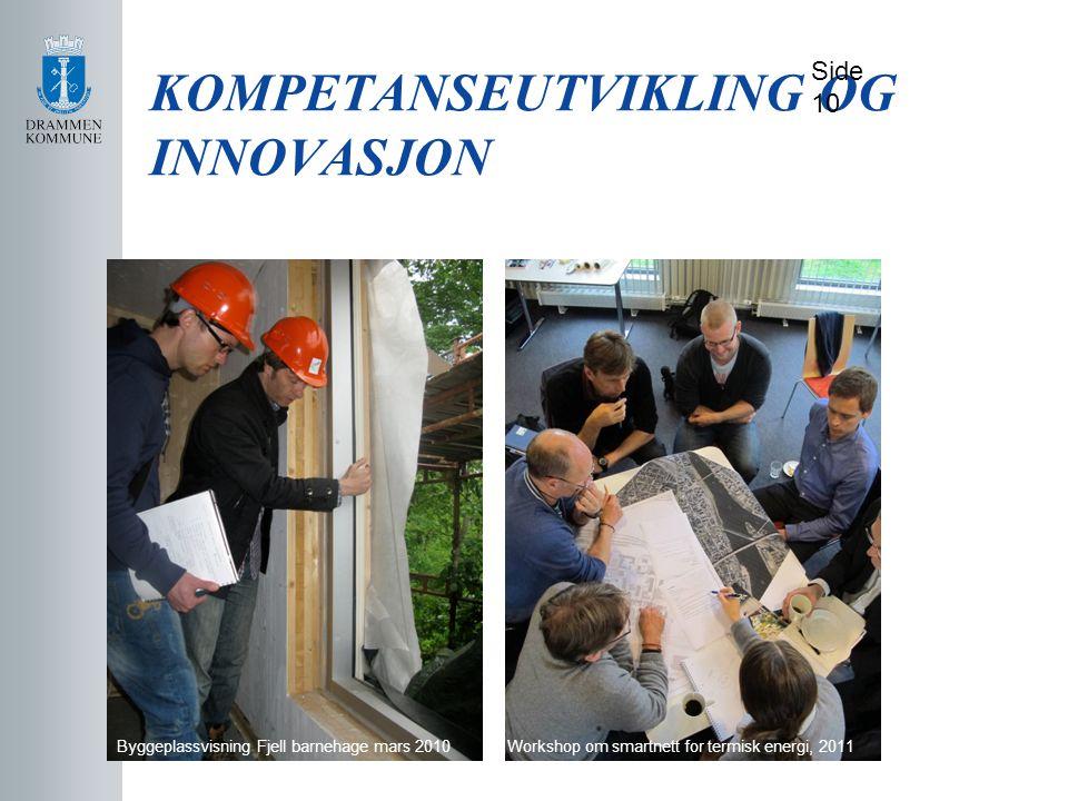 KOMPETANSEUTVIKLING OG INNOVASJON Side 10 Byggeplassvisning Fjell barnehage mars 2010Workshop om smartnett for termisk energi, 2011