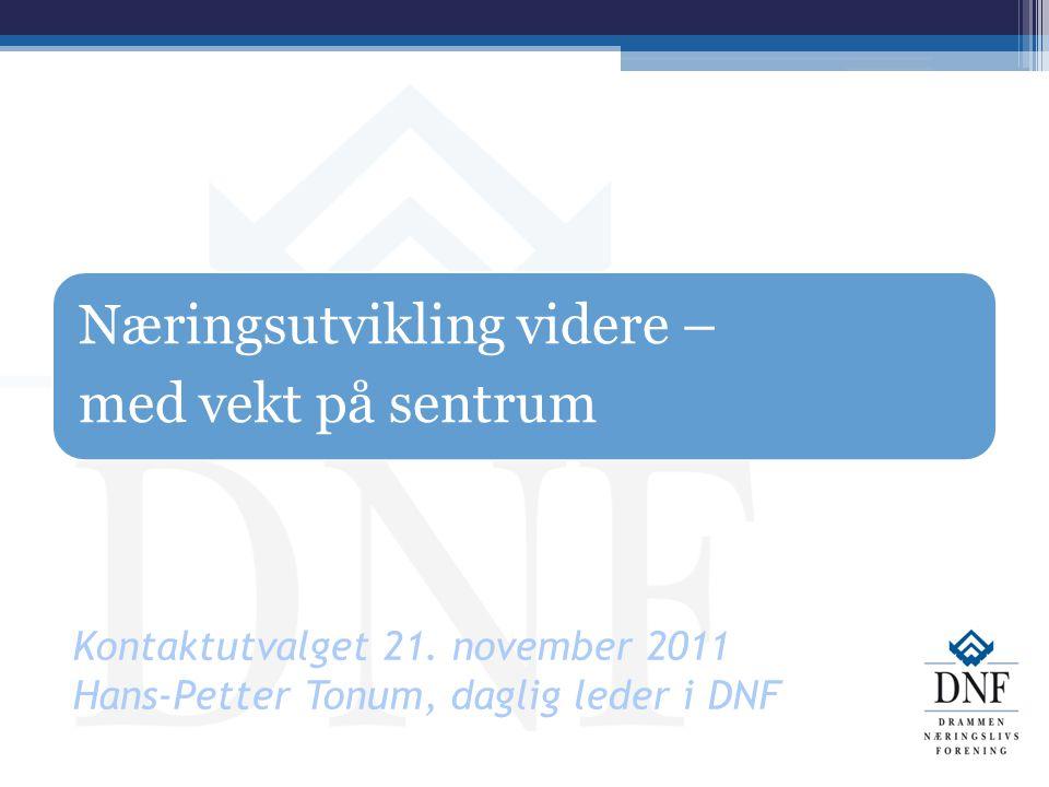 Kontaktutvalget 21. november 2011 Hans-Petter Tonum, daglig leder i DNF Næringsutvikling videre – med vekt på sentrum