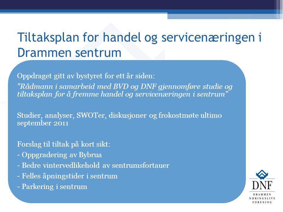 """Tiltaksplan for handel og servicenæringen i Drammen sentrum Oppdraget gitt av bystyret for ett år siden: """"Rådmann i samarbeid med BVD og DNF gjennomfø"""