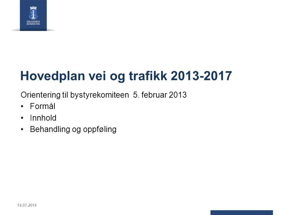 Hovedplan vei og trafikk 2013-2017 Orientering til bystyrekomiteen 5.