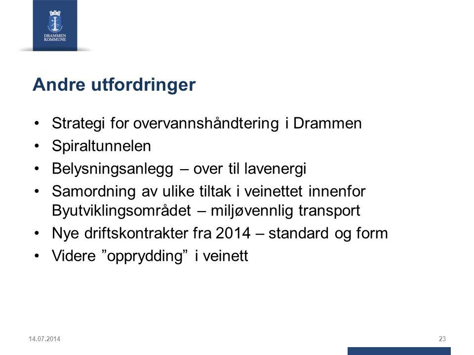 Andre utfordringer Strategi for overvannshåndtering i Drammen Spiraltunnelen Belysningsanlegg – over til lavenergi Samordning av ulike tiltak i veinettet innenfor Byutviklingsområdet – miljøvennlig transport Nye driftskontrakter fra 2014 – standard og form Videre opprydding i veinett 14.07.201423