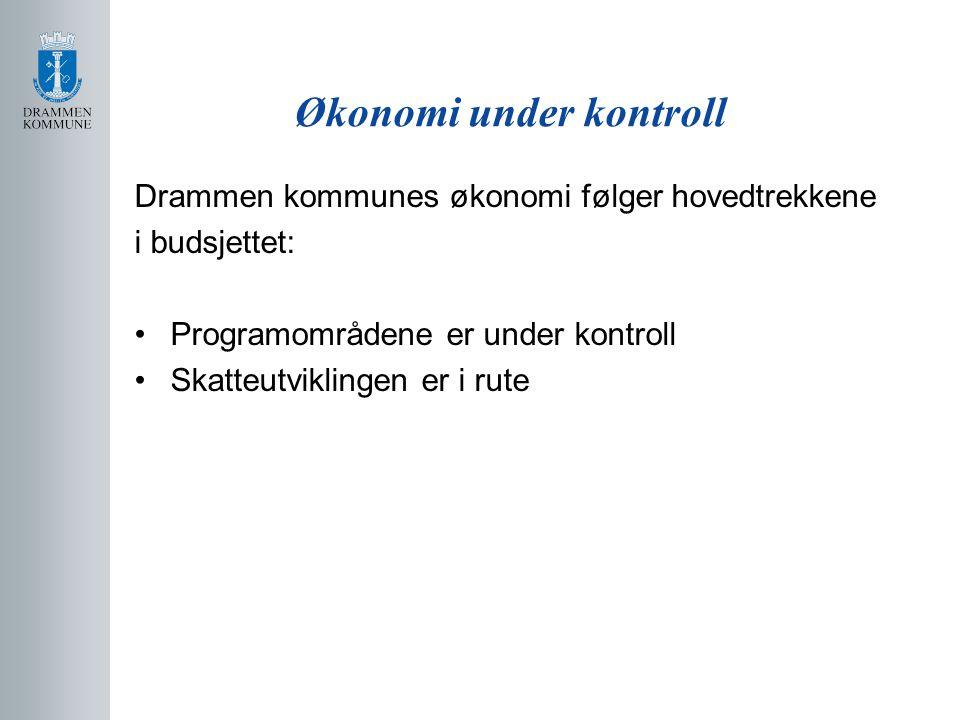 Økonomi under kontroll Drammen kommunes økonomi følger hovedtrekkene i budsjettet: Programområdene er under kontroll Skatteutviklingen er i rute