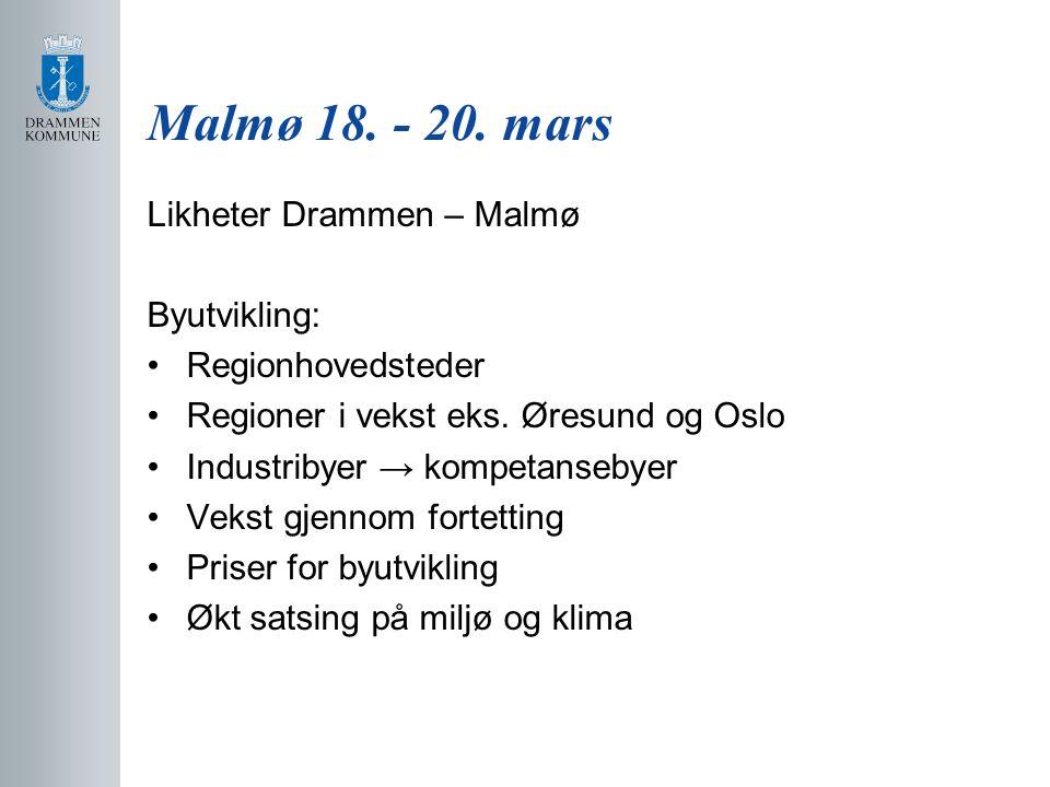 Malmø 18.- 20. mars Likheter Drammen – Malmø Byutvikling: Regionhovedsteder Regioner i vekst eks.
