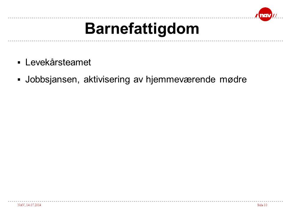NAV, 14.07.2014Side 10  Levekårsteamet  Jobbsjansen, aktivisering av hjemmeværende mødre Barnefattigdom